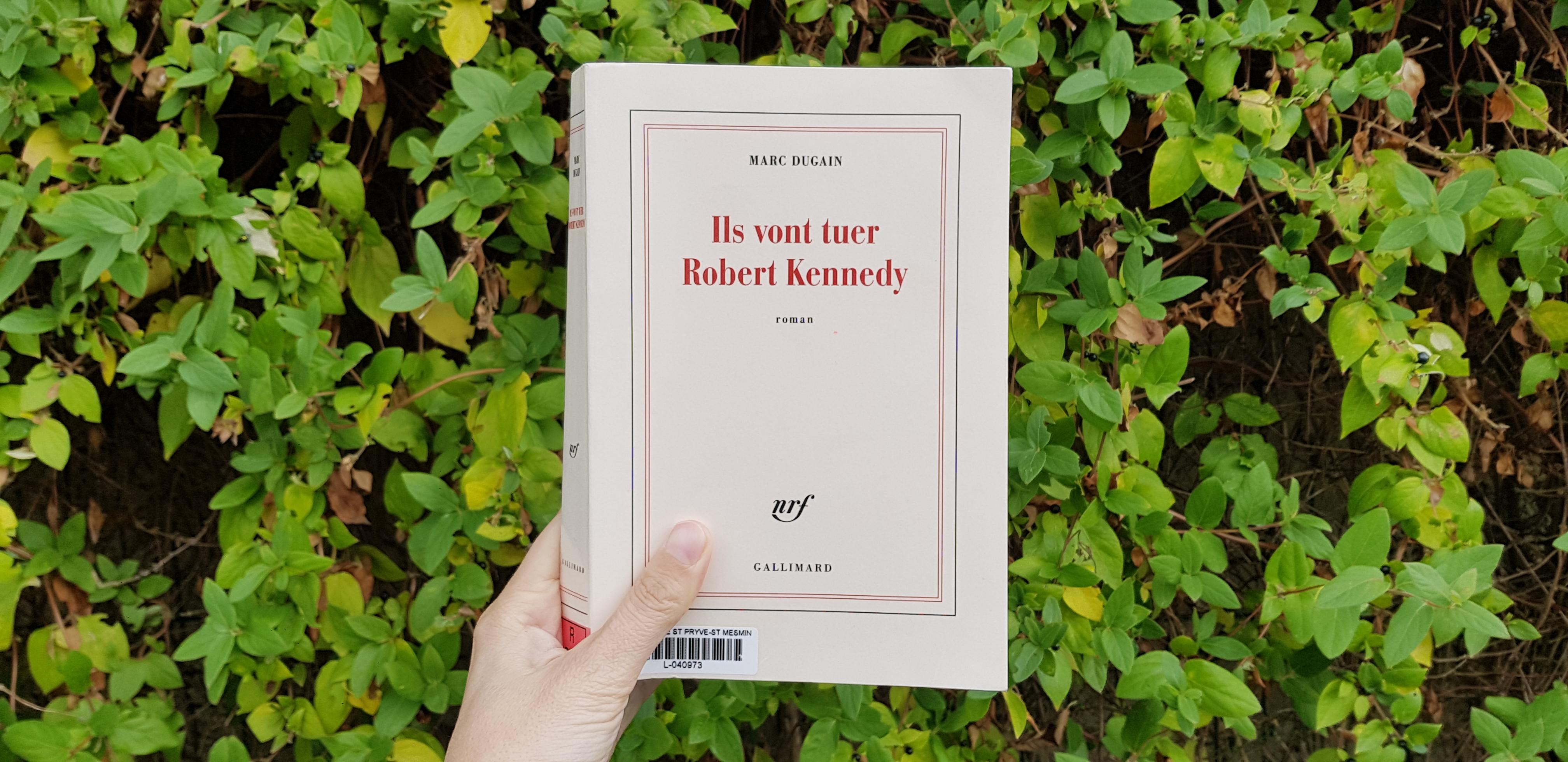 Ils vont tuer Robert Kennedy de Marc Dugain